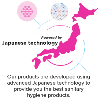 Our products are developed using advanced Japanese technology to provide you the best sanitary hygiene products.